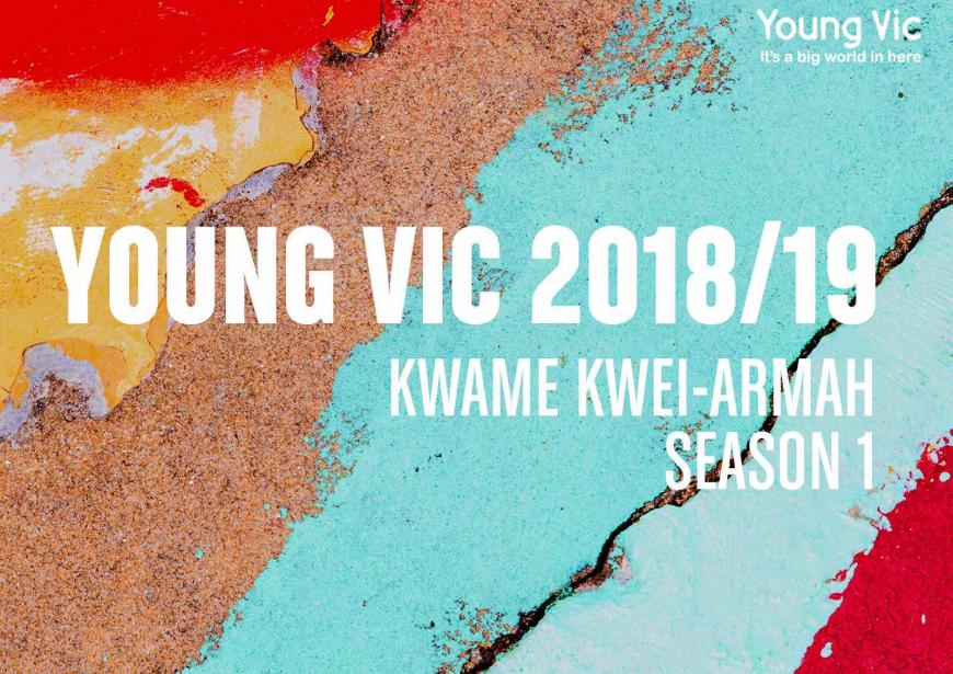 Young Vic 2018/19. Kwame Kwei-Armah Season 1 written in bold white text on a colourful, textured background.