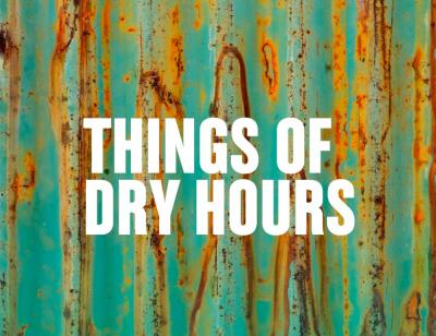 Things of Dry Hours
